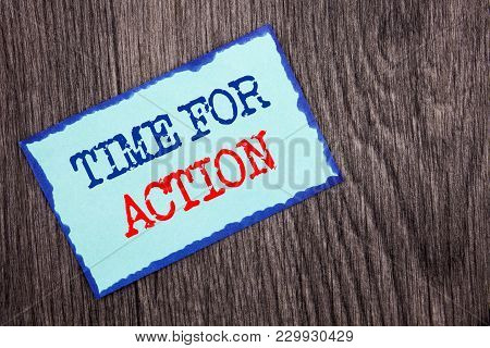 Writing Text Showing  Time For Action. Business Photo Showcasing Success Goal Fulfilment Deadline Wr