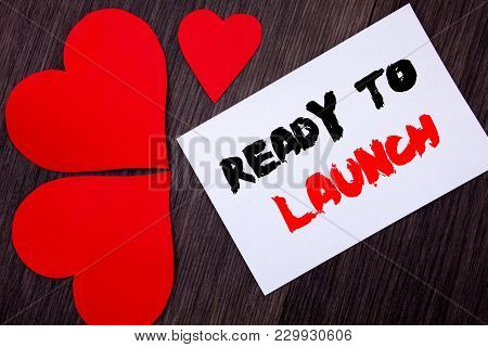 Writing Text Showing  Ready To Launch. Concept Meaning Prepare New Product Promotion Start Release W