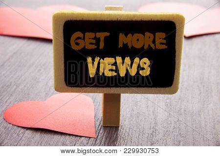 Handwriting Text Showing Get More Views. Business Photo Showcasing More Traffic Leads Online Page Pr