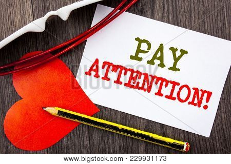 Handwriting Text Showing Pay Attention. Business Concept For Be Careful Beware Mindful Alarm Written