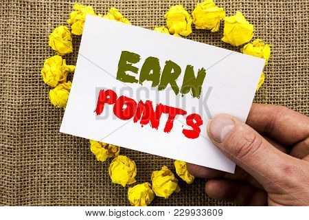 Handwritten Text Sign Showing Earn Points. Conceptual Photo Loyalty Reward Benefit Program For Earni