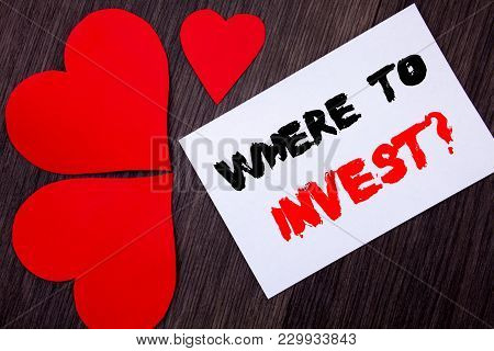 Writing Text Showing Where To Invest Question. Concept Meaning Financial Income Investing Plan Advic