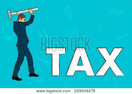Businessman With A Hammer Breaks Taxes. Cartoon