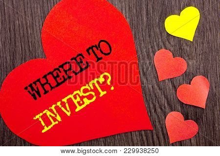 Handwriting Announcement Text Showing Where To Invest Question. Concept Meaning Financial Income Inv