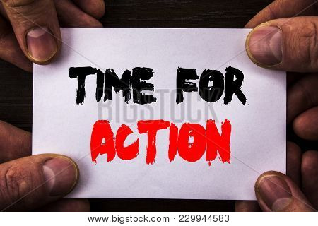 Conceptual Hand Writing Text Showing Time For Action. Concept Meaning Success Goal Fulfilment Deadli