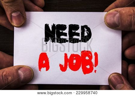 Conceptual Hand Writing Text Showing Need A Job. Concept Meaning Unemployment Jobless Worker Search