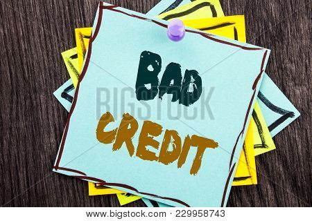 Word, Writing, Text  Bad Credit. Business Concept For Poor Bank Rating Score For Loan Finance Writte