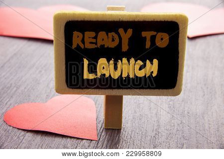 Handwriting Text Showing Ready To Launch. Business Photo Showcasing Prepare New Product Promotion St