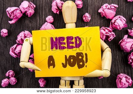 Word, Writing, Text  Need A Job. Conceptual Photo Unemployment Jobless Worker Search For Career Writ