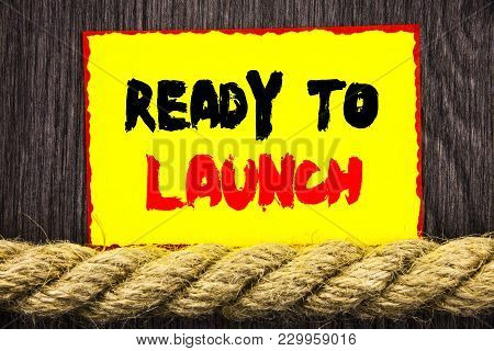 Handwritten Text Sign Showing Ready To Launch. Conceptual Photo Prepare New Product Promotion Start