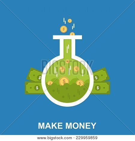 Make Money. Flat Design Concept With Bills And Coins In The Flask