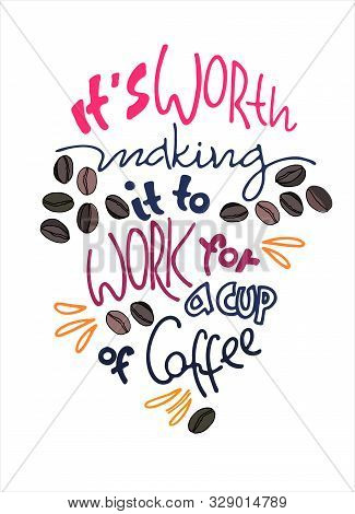 Humorous Hand Lettering On Coffee Theme. Office Humor. Coffee-addiction And Coffee-at-work Concepts
