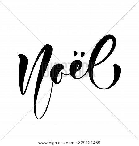 Noel Vector Calligraphic Hand Written Text. Christmas Holidays Lettering On French For Greeting Card