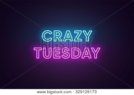 Neon Text Of Crazy Tuesday. Greeting Banner, Poster With Glowing Neon Inscription For Tuesday With T