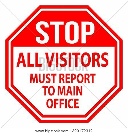 Stop Sign Red Octagonal - All Visitors Must Report To Main Office Vector Illustration.