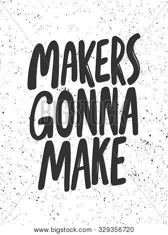 Makers Gonna Make. Sticker For Social Media Content. Vector Hand Drawn Illustration Design.