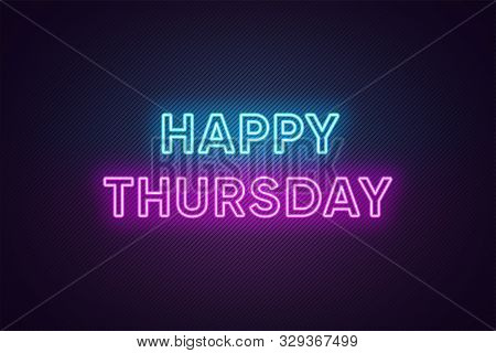Neon Text Of Happy Thursday. Greeting Banner, Poster With Glowing Neon Inscription For Thursday With