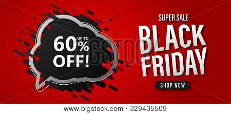 Black Friday Sale Banner. Discount Poster With Speech Bubble And Lettering Up To 60 Percent Off On R