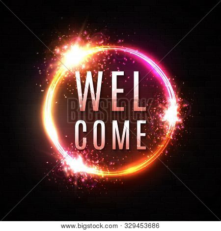 Welcome Sign. Neon Light Banner On Black Brick Wall Background. Circle Shape Poster Design. Color He