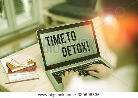 Text sign showing Time To Detox. Conceptual photo when you purify your body of toxins or stop consuming drug woman laptop computer office supplies technological devices inside home. poster