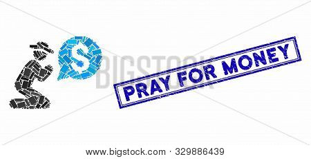 Mosaic Pray For Money And Grunge Stamp Seal With Pray For Money Phrase. Mosaic Vector Pray For Money