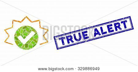 Mosaic True Alert And Corroded Stamp Seal With True Alert Text. Mosaic Vector True Alert Is Formed W