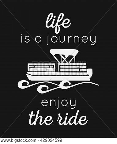 Life Is A Journey Enjoy The Ride. Motivational Quote Design With Pontoon Vector. Design Element For