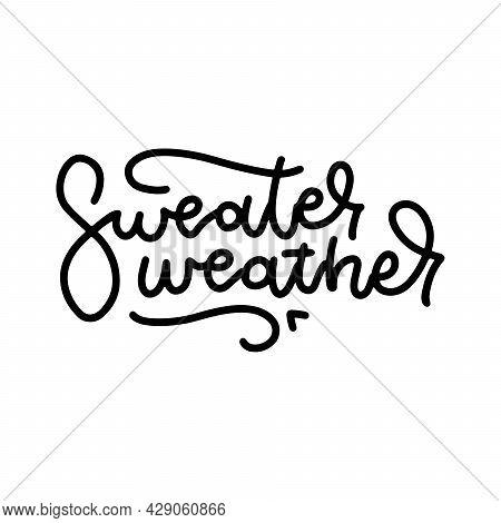 Sweater Weather - Handwritten Autumn Season Inscription. Hand Written Linear Lettering . Modern Line