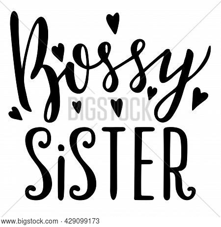 Bossy Sister. Quotes About Brother And Sister. Hand Lettering Illustration For Your Design. Hand Dra