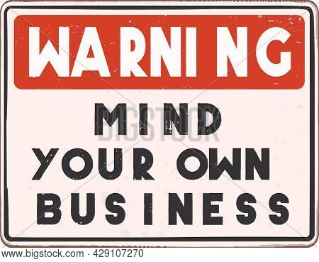 Mind Your Own Business Warning Sign. Vintage Warning Sign With Distressed Texture And Words Mind You