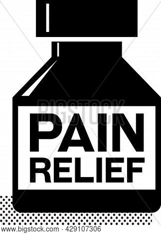 Pain Relief Black Sign. Medicine Bottle With Words Pain Relief On It. Black Pictogram Of Pain Relief