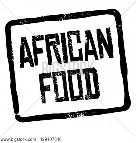 African Food Black Rubber Stamp. Distressed Hand Made Old Square Stamp With Words African Food.