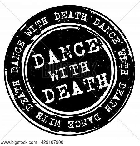 Dance With Death Black Rubber Stamp. Distressed Rubber Stamp With Black Fill And Words Dance With De