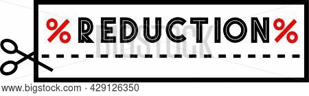 Reduction Promo Sign. Coupon Style Banner With Scissors And Cut Line, Saying Reduction With Discount