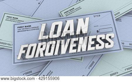 Loan Forgiveness Checks Money Debt Cancelled Forgiven 3d Illustration