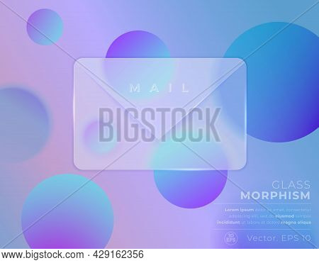 Vector Image In The Glass Morphism Style. Translucent Frosted Envelope And Circles. Place For Your T