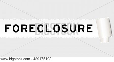 Ripped Gray Paper That Have Word Foreclosure Under Torned Part