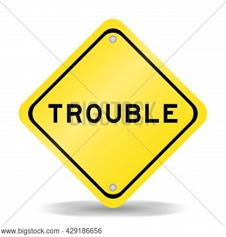 Yellow Color Transportation Sign With Word Trouble On White Background