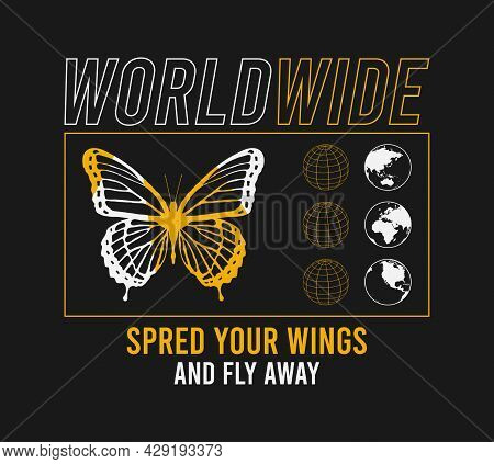 Butterfly Print With Earth Globe And Slogan - Worldwide For T-shirt Design. Typography Graphics For
