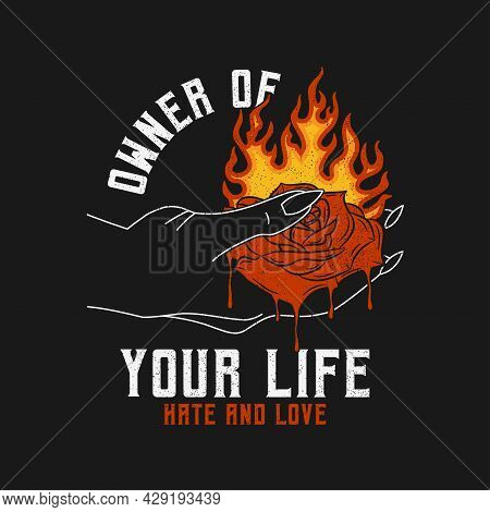 Burning Rose In Hand With Slogan For T-shirt Design. Rose Flower That Melts With Flame, Typography G