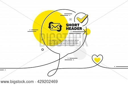 Refresh Mail Icon. Continuous Line Check Mark Chat Bubble. New Messages Correspondence Sign. E-mail