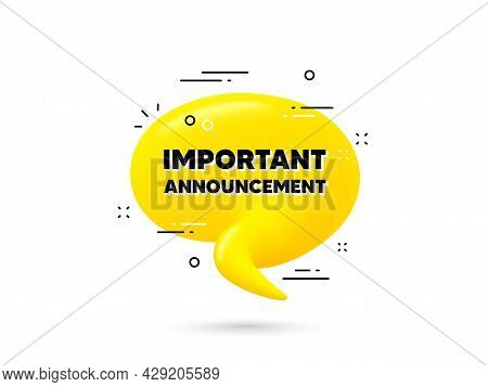 Important Announcement Text. Yellow 3d Chat Bubble. Special Offer Sign. Advertising Discounts Symbol