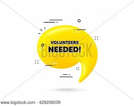 Volunteers Needed Text. Yellow 3d Chat Bubble. Volunteering Service Sign. Charity Work Symbol. Volun