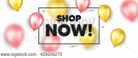 Shop Now Text. Balloons Frame Promotion Ad Banner. Special Offer Sign. Retail Advertising Symbol. Sh