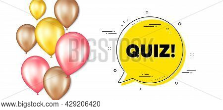 Quiz Text. Balloons Promotion Banner With Chat Bubble. Answer Question Sign. Examination Test Symbol