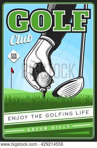 Golf Club Poster, Golfing Sport Vector Retro Card With Hand In Glove Put Ball On Field And Stick. Sp
