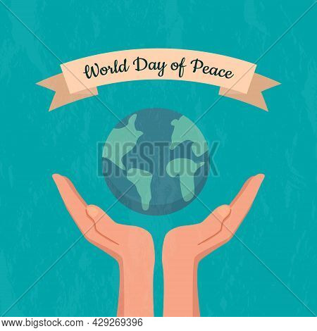 Hands Support The Planet Earth, Take Care Of It With The Inscription World Day Of Peace. Internation
