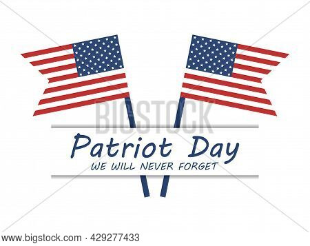 Patriot Day, We Will Never Forget. September 11. Two Flags Of The United States Of America On White