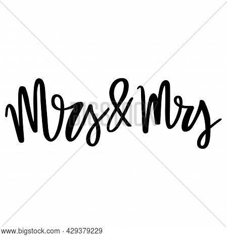 Mrs And Mrs. Lgbt Pride. Gay Parade. Rainbow Flag. Lgbtq Vector Quote Isolated On A White Background