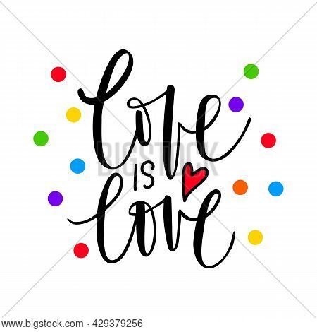 Love Is Love. Lgbt Pride. Gay Parade. Rainbow Flag. Lgbtq Vector Quote Isolated On A White Backgroun